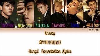 Uneasy- 2PM 투피엠 Han/Rom/English Color Coded Lyrics