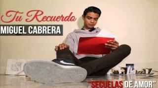 Miguel Cabrera - Tu Recuerdo (Feat.Rosa Bernal)