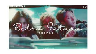 트리플 H(Triple H) - 'RETRO FUTURE'  [8D AUDIO] USE HEADPHONES 🎧