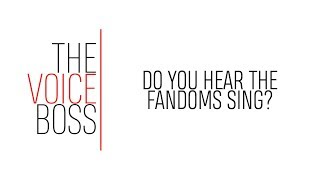 VoiceBOSS | Do You Hear the Fandoms Sing?