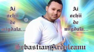 Sebastian Ardeleanu - Ai ochii de migdala 2016 New