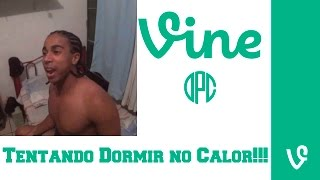 Tentando Dormir no Calor!!! - DPC Vines Brasil 2015