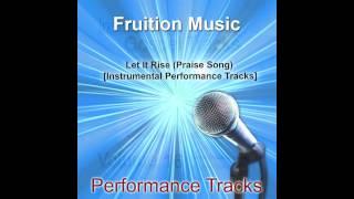 Let It Rise (Praise Song) [Medium Key] [Instrumental Track]