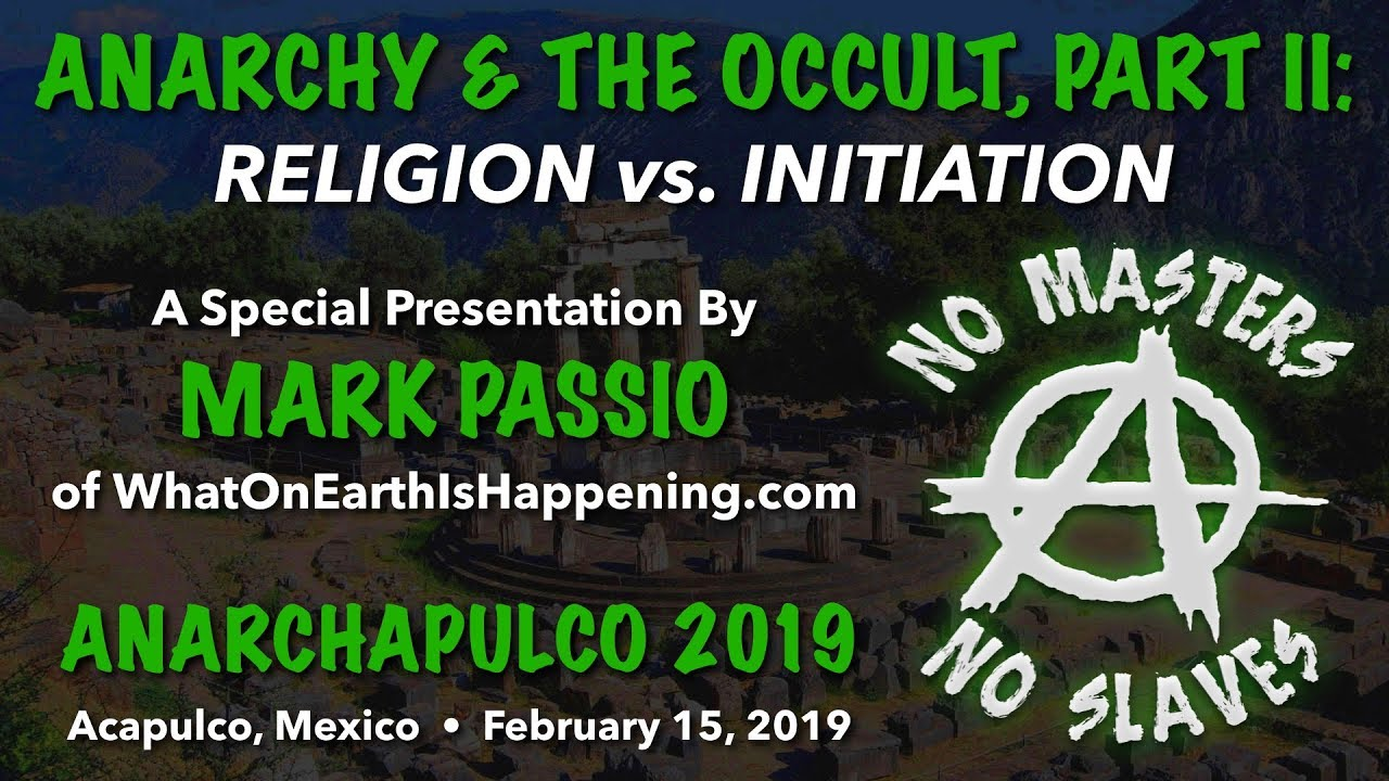 Anarchy & The Occult – Part II – Religion vs. Initiation – Mark Passio