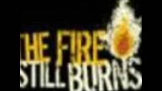 The Fire Still Burns - Come hell or high water
