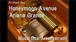 Honeymoon Avenue/Ariana Grande [Music Box]