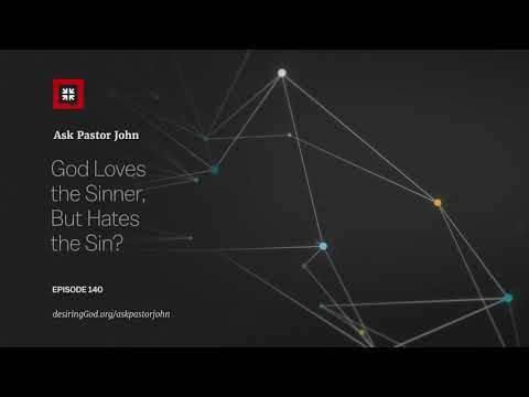 God Loves the Sinner, But Hates the Sin? // Ask Pastor John