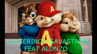 [CHIPMUNKS] - LALGERINO - SAVASTANO - FEAT ALONZO