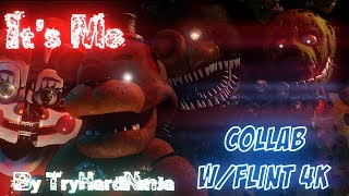 "[SFM FNAF] ""It's me"" By TryHardNinja Collab w/Flint 4K [Remix by Djebrayass]"