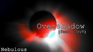 Nebulous - Overshadow (feat. JayR)