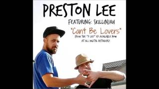 """Preston Lee Ft SkillinJah """"Can't Be Lovers"""""""