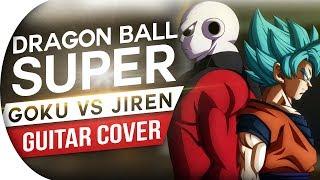 DRAGON BALL SUPER - GOKU VS JIREN THEME (GUITAR COVER) ULTIMATE BATTLE