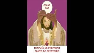 DESPUÉS DE PREPARAR - CANTO DE OFERTORIO - OSCAR PAZ