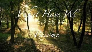 What Have We Become- Unofficial Lyric Video