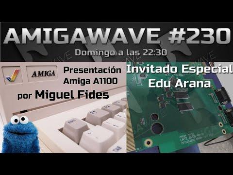 AmigaWave #230. Entrevista y presentación Amiga A1100 por Miguel Fides y Edu Arana
