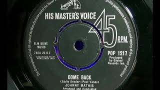 JOHNNY MATHIS - Come Back - HMV POP 1217 - UK 1963 Popcorn Northern Soul Dancer
