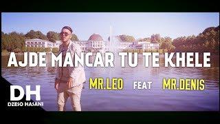 Mr.Leo  feat  Mr.Denis - Ajde Mancar Tu Te Khele (Official Video) | DH