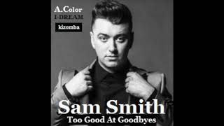 SAM SMITH - Too Good At Goodbyes Kizomba [2017] by Armandocolor