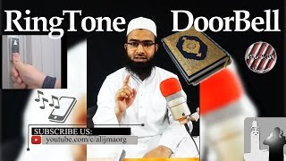 Use of [Quran Azaan Dua Naath] as Ringtone or DoorBell - Jayez hai ya NaJayez | Permissible or Not
