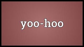 Yoo-hoo Meaning