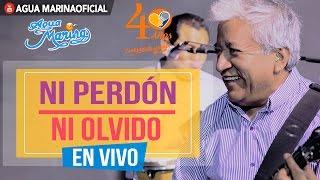 Agua Marina - Ni Perdón ni Olvido (En Vivo OFICIAL)