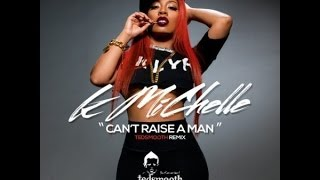 K. Michelle - Can't Raise A Man (DJ TedSmooth Remix)