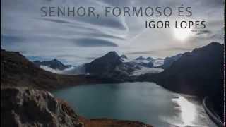 Igor Lopes - Senhor, Formoso És
