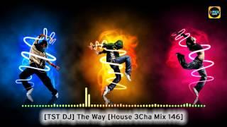 [TST DJ] The Way [House 3Cha Mix 146]