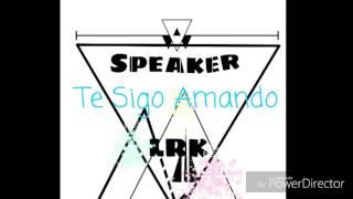 Te Sigo Amando Speaker Lrk feat Yackods (RAp Desamor)