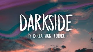 Ty Dolla $ign & Future - Darkside (Lyrics) feat. Kiiara