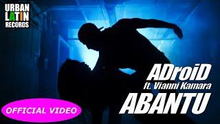 ADroiD Ft. VIANNI KAMARA - ABANTU (GENTE - PEOPLE) - (OFFICIAL VIDEO)