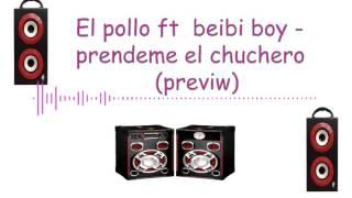 El pollo ft beibi boy - prendeme el chuchero (previw)