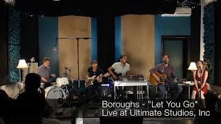 "Boroughs - ""Let You Go"" Live at Ultimate Studios, Inc"