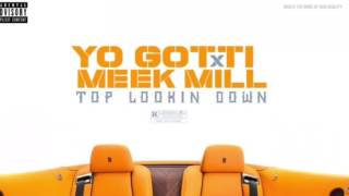 Yo Gotti ft Meek Mill - Top Lookin Down