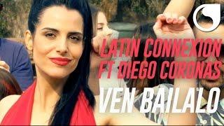Latin Connexion Ft. Diego Coronas - Ven Bailalo (Official Video)