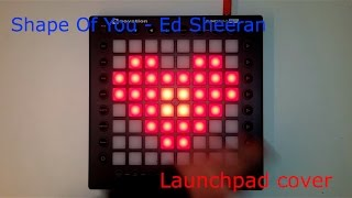 Shape Of You - Ed Sheeran   Launchpad Cover