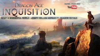 Dragon Age Inquisition | What A Wonderful World - Joseph William Morgan Ft. Shadow Royale