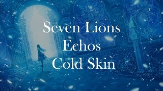 Seven Lions & Echos - Cold Skin [LYRICS]