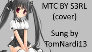 TomNardi13 sings MTC by S3RL