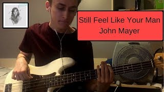 John Mayer - Still Feel Like Your Man (Bass Cover)