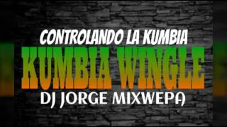 KUMBIA WINGLE 2016 DJ JORGE MIXWEPA