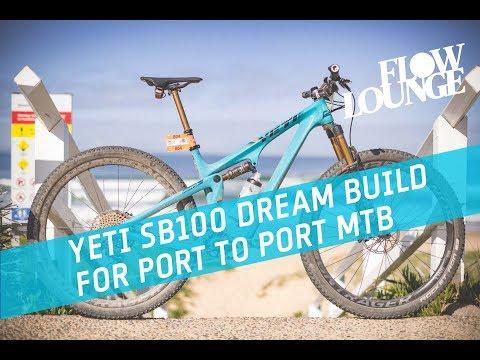 Our Yeti SB100 Dream Build for Port to Port MTB - Flow Mountain Bike