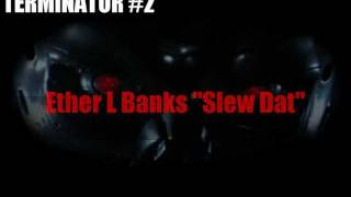 Slew Dat (Terminator 2) ft Ether L Banks, Omekka (Famsquadilliana) & MC Crazy D