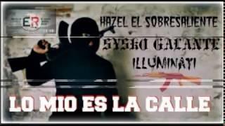 LA CALLE ES LO MIO SYSKO GALANTE X HAZEL EL SOBRESALIENTE X ILLUMINATY