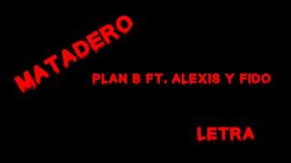 Matadero - Plan B ft. Aleis Y Fido (letra)