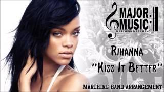 """""""Kiss It Better"""" Rihanna Marching/Pep Band Music Arrangement"""