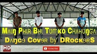 Mai Phir Bhi Tumko Chahunga (Tropical House Remix)   Dance Cover by DRockerS Crew