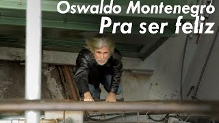 Oswaldo Montenegro - Pra ser feliz - Clipe oficial