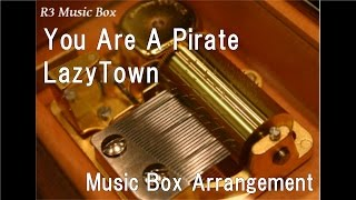 You Are A Pirate/LazyTown [Music Box]