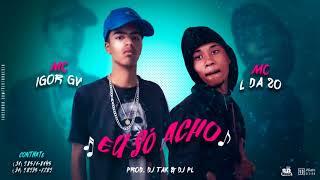 MC IGOR GV & MC L DA VINTE - EU SÓ ACHO [ DJ TAK & DJ PL ] LANÇAMENTO 2017